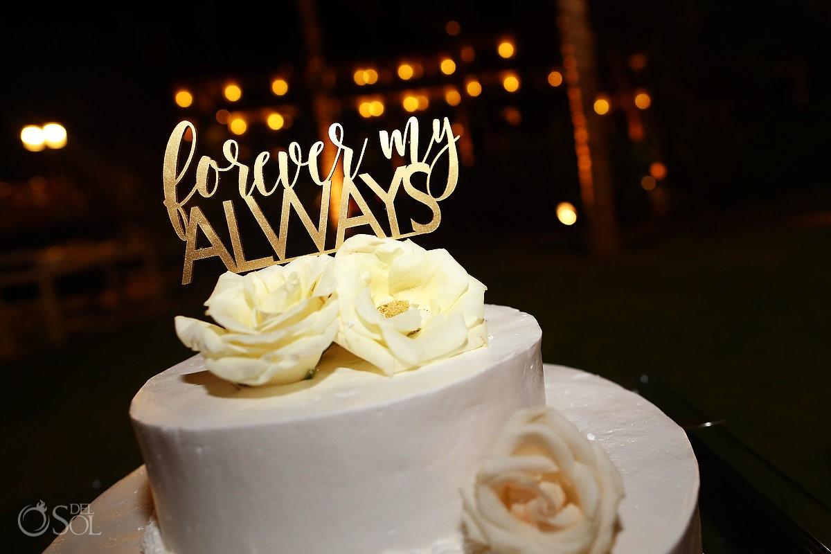 Forever my always custom cake topper destination wedding reception Secrets Akumal poolside, Riviera Maya, Mexico